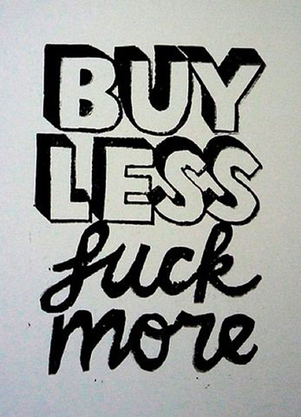 buy less fuck more